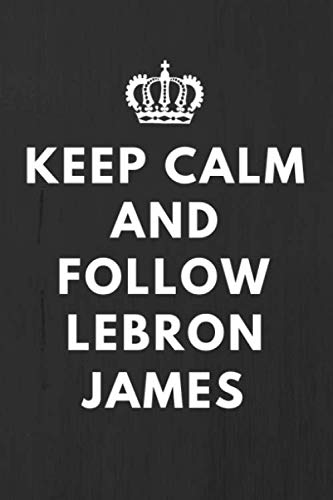 - Keep Calm And Follow Lebron James: Fan  Notebook / Journal / Gift / Diary 120 Lined Pages (6