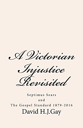 A Victorian Injustice Revisited: Septimus Sears and The Gospel Standard 1879-2016 by [Gay, David H. J.]
