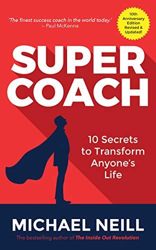 Supercoach: 10 Secrets to Transform Anyone's Life: 10th Anniversary Edition 1