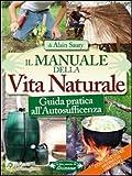 Image de Il manuale della vita naturale. Guida pratica all'autosufficienza