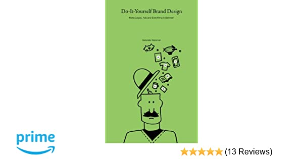 Do it yourself brand design make logos ads and everything in do it yourself brand design make logos ads and everything in between gabrielle weinman 9781496143396 amazon books solutioingenieria Images