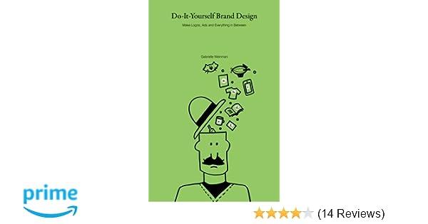 Do it yourself brand design make logos ads and everything in do it yourself brand design make logos ads and everything in between gabrielle weinman 9781496143396 amazon books solutioingenieria Choice Image