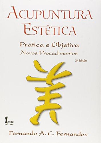 Acupuntura Estética. Prática e Objetiva. Novos Procedimentos