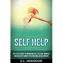 Self Help: Self Help Guide to Improving Self Esteem, Mindset, and Healthy Habits for Personal Development (self development, positive thinking, mindset, anxiety, stress, PTSD, Healthy Living)