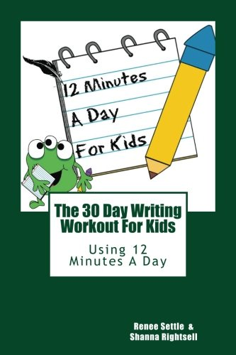 The 30 Day Writing Workout 4 Kids!: 30 Days of writing prompts and activities