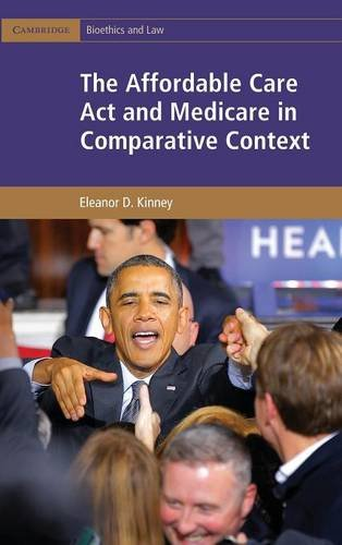 The Affordable Care Act and Medicare in Comparative Context (Cambridge Bioethics and Law)
