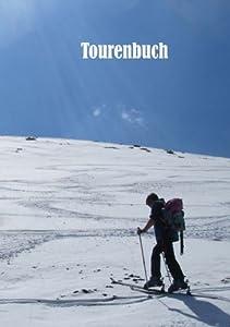 Tourenbuch: Einschreibbuch für Skitouren, Wanderungen etc. Schneeschuhtouren,...