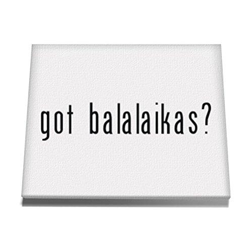 Teeburon Got Balalaika? Canvas Wall Art 12 x 8 Zoll