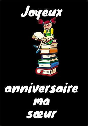 Amazon Fr Joyeux Anniversaire Ma Sœur Journal Intime Carnet De Notes Original Un Cadeau Pour Sa Soeur Son Frere Anniversaire Noel Fete Edition Kokowawa Livres