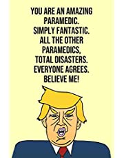 You Are An Amazing Paramedic Simply Fantastic All the Other Paramedics Total Disasters Everyone Agree Believe Me: Donald Trump 110-Page Blank Paramedic Gag Gift Idea Better Than A Card