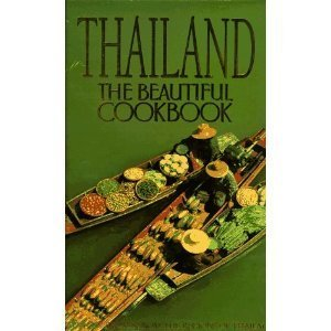 THAILAND THE BEAUTIFUL COOKBOOK  AUTHENTIC RECIPES FROM THE REGIONS OF THAILAND by WILLIAM (TEXT BY) WARREN