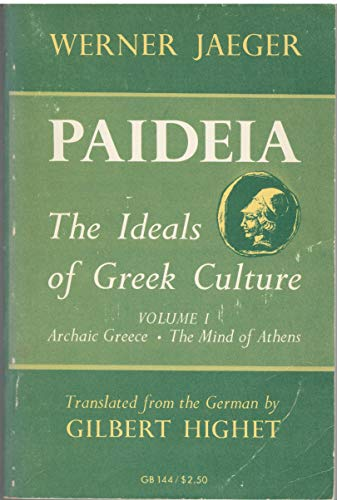 Paideia The Ideals of Greek Culture Volume I Archaic Greece The Mind of Anthens Second Edition