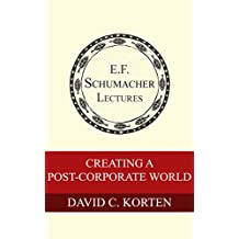 Creating a Post-Corporate World (Annual E. F. Schumacher Lectures Book 20)