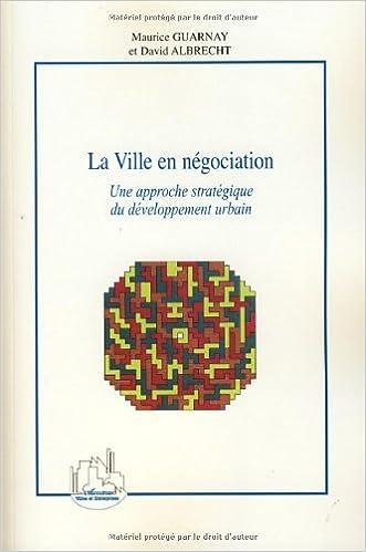 Lire un La Ville en négociation : Une approche stratégique du développement urbain pdf