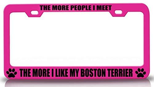 (Customola - The More People I Meet The More I Like My Boston Terrier Pet Steel Metal License Plate Frame Pn)