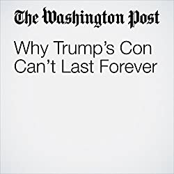 Why Trump's Con Can't Last Forever