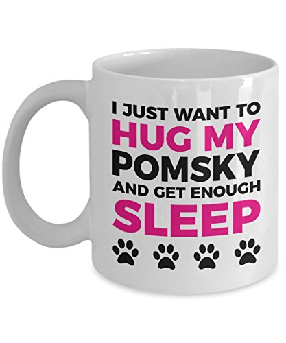 Pomsky Mug - I Just Want To Hug My Pomsky and Get Enough Sleep - Coffee Cup - Dog Lover Gifts and Accessories