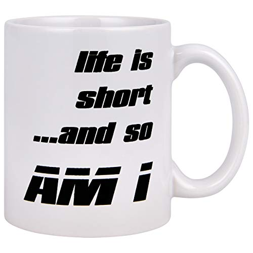 Funny Coffee Mugs Life is Short and So Am I Funny Mugs Tea Cups Best Birthday Novelty Presents for Men Women Ceramic Cup Daily Use ()