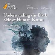 Understanding the Dark Side of Human Nature