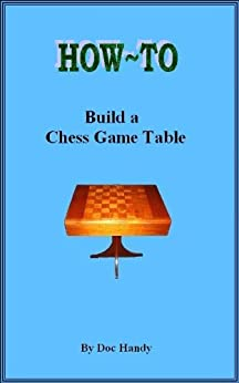 ??BETTER?? How To Build A Chess/Game Table (Doc Handy's Furniture Building & Finishing Series Book 1). those sector sobre Power medical Biriatu Official