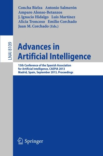 Advances in Artificial Intelligence: 15th Conference of the Spanish Association for Artificial Intelligence, CAEPIA 2013, Madrid, September 17-20, 2013, Proceedings (Lecture Notes in Computer Science)