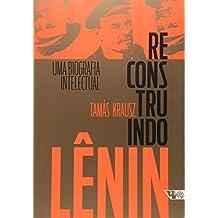 Reconstruindo Lênin. Uma Biografia Intelectual