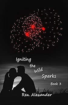 Igniting the Wild Sparks by [Alexander, Ren]