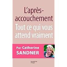 L'après accouchement : Tout ce qui vous attend vraiment (Puériculture/Grossesse) (French Edition)