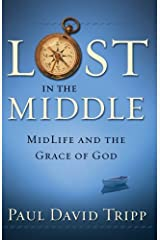 Lost in the Middle: MidLife and the Grace of God Kindle Edition