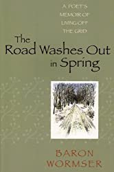 The Road Washes Out in Spring: A Poet's Memoir of Living Off the Grid