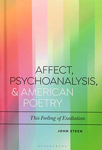 Affect, Psychoanalysis, and American Poetry: This Feeling of Exaltation (Bloomsbury Studies in Critical Poetics)