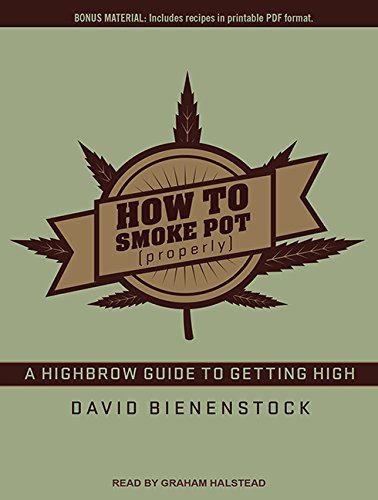How to Smoke Pot (Properly): A Highbrow Guide to Getting High ebook