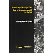 Desvelar a Política na Periferia. Histórias de Movimentos Sociais em São Paulo