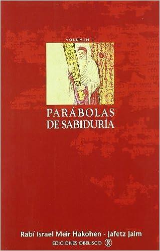 Parabolas de Sabiduria (Spanish Edition) by Jafetz Jaim Rabi Israel Ra Meir Hakohen (2002-12-04)