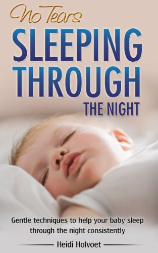 No-Tears Sleeping Through the Night: Gentle Techniques to Help Your Baby Sleep Through the Night Consistently (Gentle Tear)