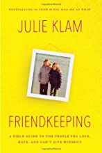 Friendkeeping: A Field Guide to the People You Love, Hate, and Can't Live Without