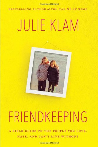Read Online Friendkeeping: A Field Guide to the People You Love, Hate, and Can't Live Without pdf