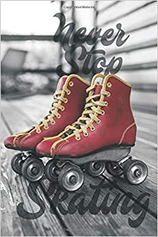 PDF Descargar Never Stop Skating: Retro Roller Skates Notebook, Journal, Diary