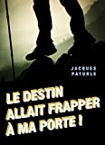 Le destin allait frapper à ma porte ! (French Edition)