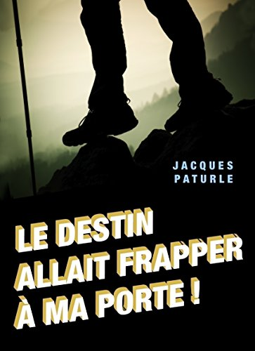 Le destin allait frapper à ma porte ! (French Edition)