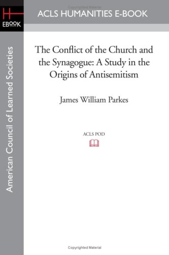 The Conflict of the Church and the Synagogue: A Study in the Origins of Antisemitism (ACLS Humanities E-Book)
