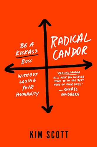 Book Cover: Radical Candor: Be a Kick-Ass Boss Without Losing Your Humanity