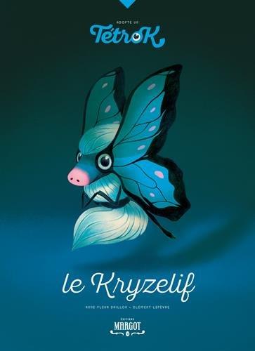 Adopte un Tetrok : Tome 3, Le Kryzelif Relié – 6 novembre 2015 Anne-Fleur Drillon Clément Lefèvre MARGOT EDITIONS B010N3JLD0