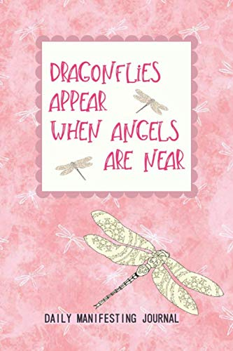 Dragonflies Appear When Angels Are Near: Daily Manifesting Journal: Bring your best dreams into your reality when you look for signs, use affirmations ... daily. | Reiki Infused Pink Dragonfly Design ()