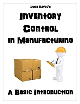 Inventory Control in Manufacturing: A Basic Introduction (English Edition) por [Bevoc, Louis]