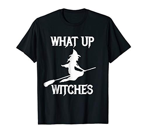 Witch Halloween T-Shirt What Up Witches with a Broomstick