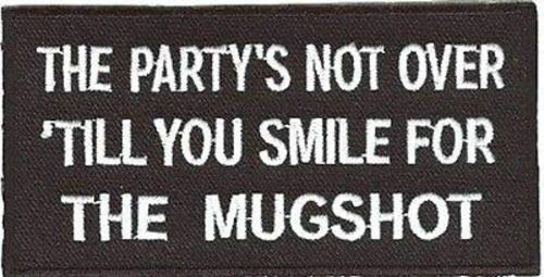 - PARTY'S NOT OVER UNTIL THE MUGSHOT Funny Party MC Club Biker Vest Patch PAT-1376