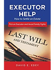 Executor Help: How to Settle an Estate Pick an Executor and Avoid Family Fights