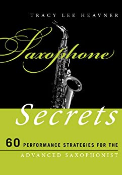 Saxophone Secrets: 60 Performance Strategies for the Advanced Saxophonist (Music Secrets for the Advanced Musician) by [Heavner, Tracy Lee]