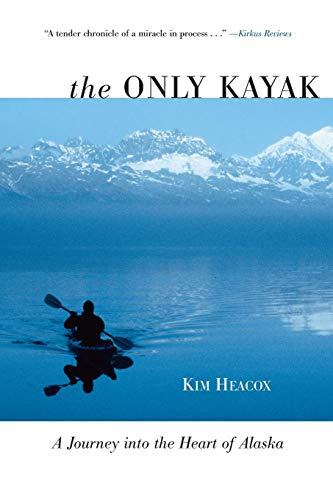Only Kayak: A Journey Into The Heart Of Alaska -  Kim Heacox, Paperback